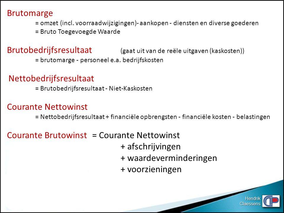 Brutomarge = omzet (incl. voorraadwijzigingen)- aankopen - diensten en diverse goederen = Bruto Toegevoegde Waarde Brutobedrijfsresultaat (gaat uit va