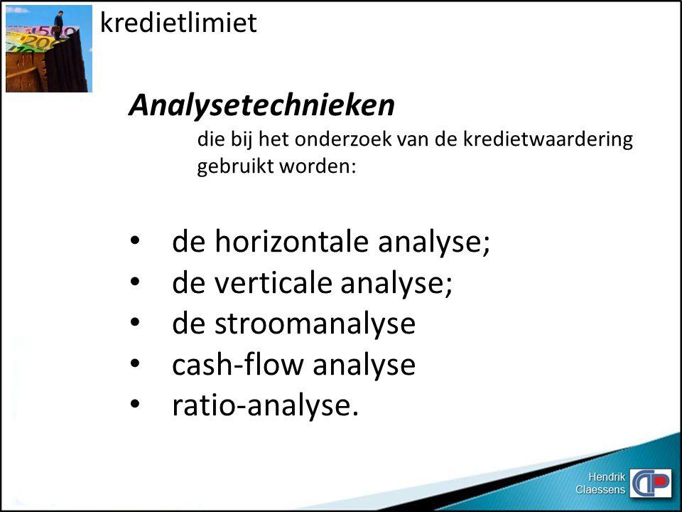 Analysetechnieken die bij het onderzoek van de kredietwaardering gebruikt worden: de horizontale analyse; de verticale analyse; de stroomanalyse cash-flow analyse ratio-analyse.