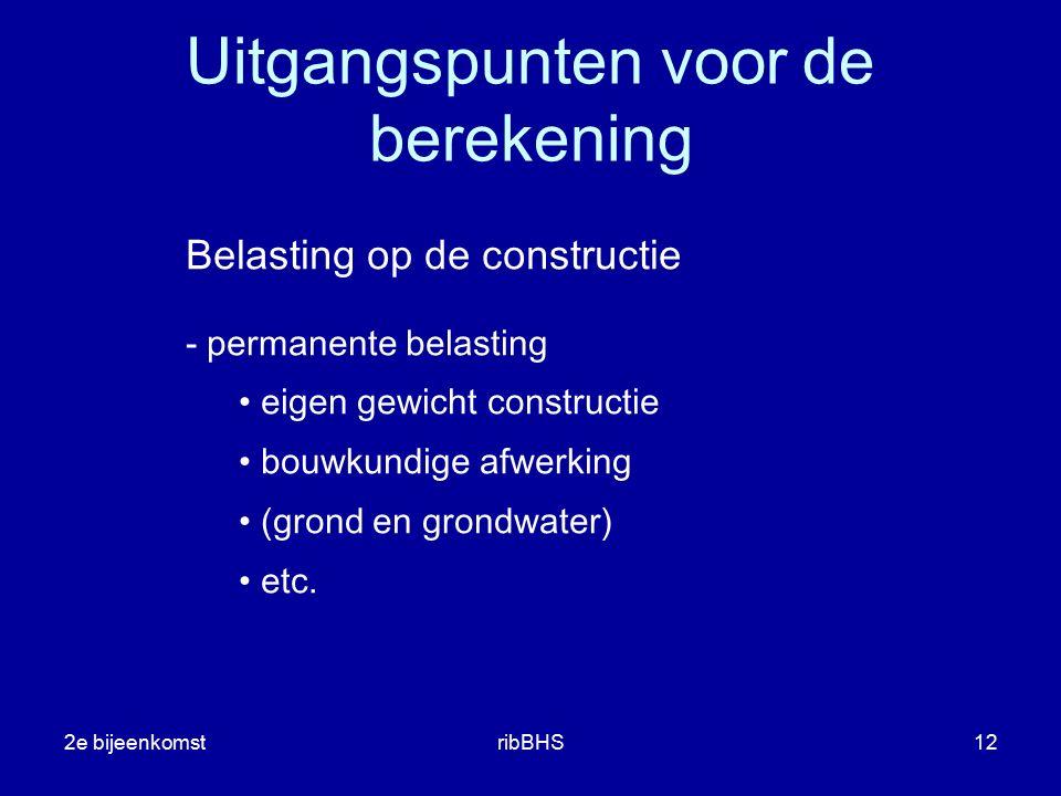 2e bijeenkomstribBHS12 Uitgangspunten voor de berekening Belasting op de constructie - permanente belasting eigen gewicht constructie bouwkundige afwe