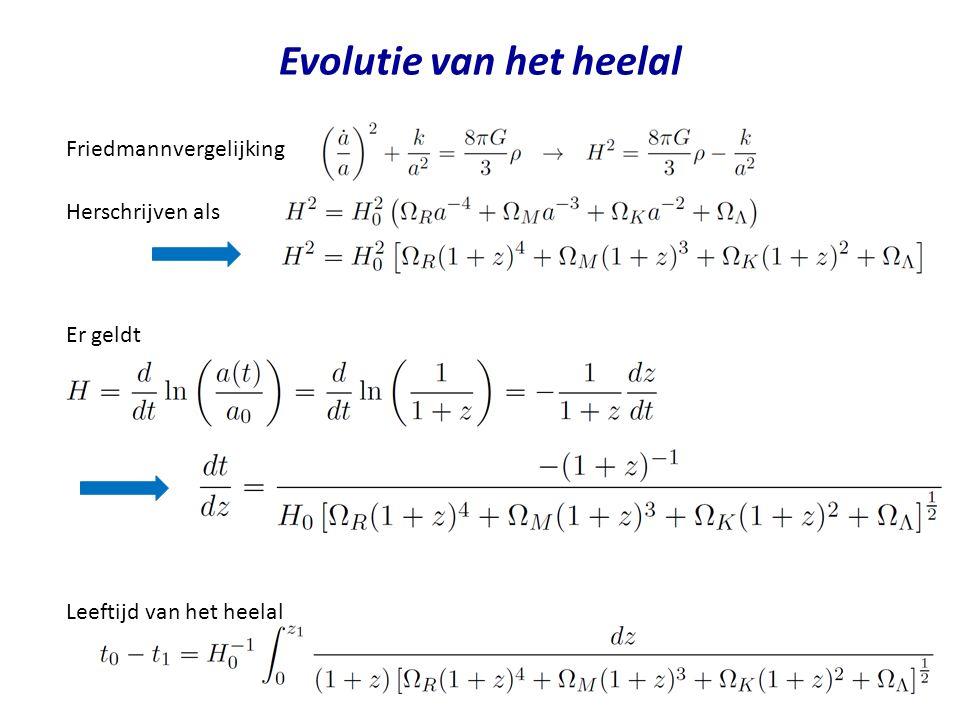 Evolutie van het heelal Friedmannvergelijking Herschrijven als Er geldt Leeftijd van het heelal