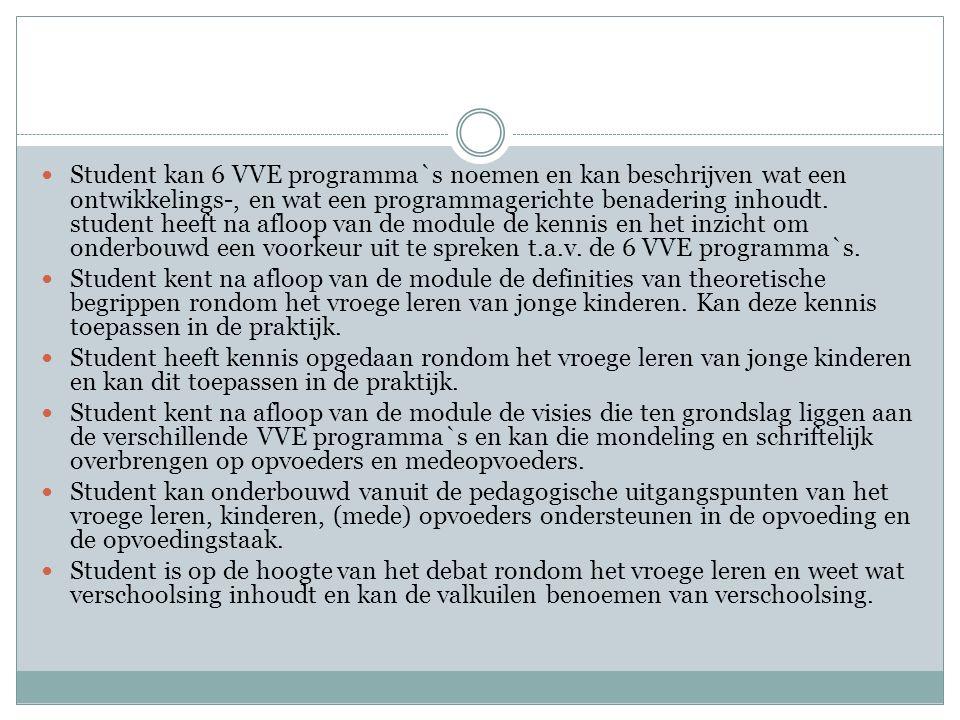 Student kan 6 VVE programma`s noemen en kan beschrijven wat een ontwikkelings-, en wat een programmagerichte benadering inhoudt.