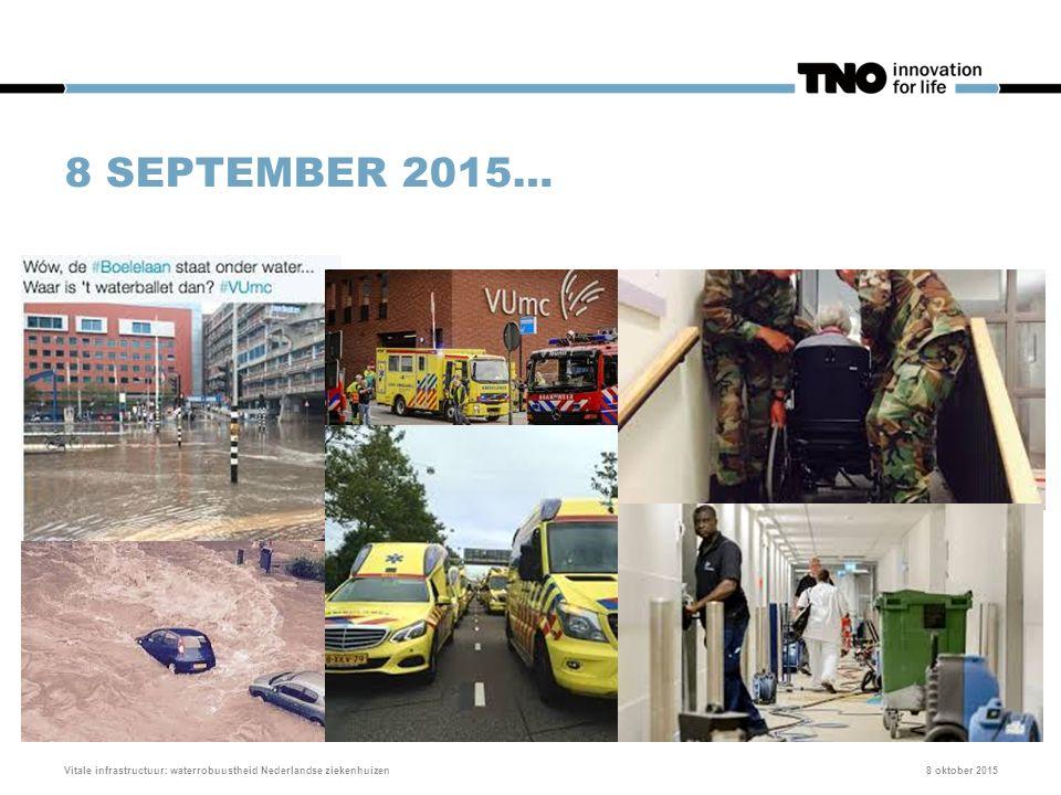 8 SEPTEMBER 2015… 8 oktober 2015Vitale infrastructuur: waterrobuustheid Nederlandse ziekenhuizen