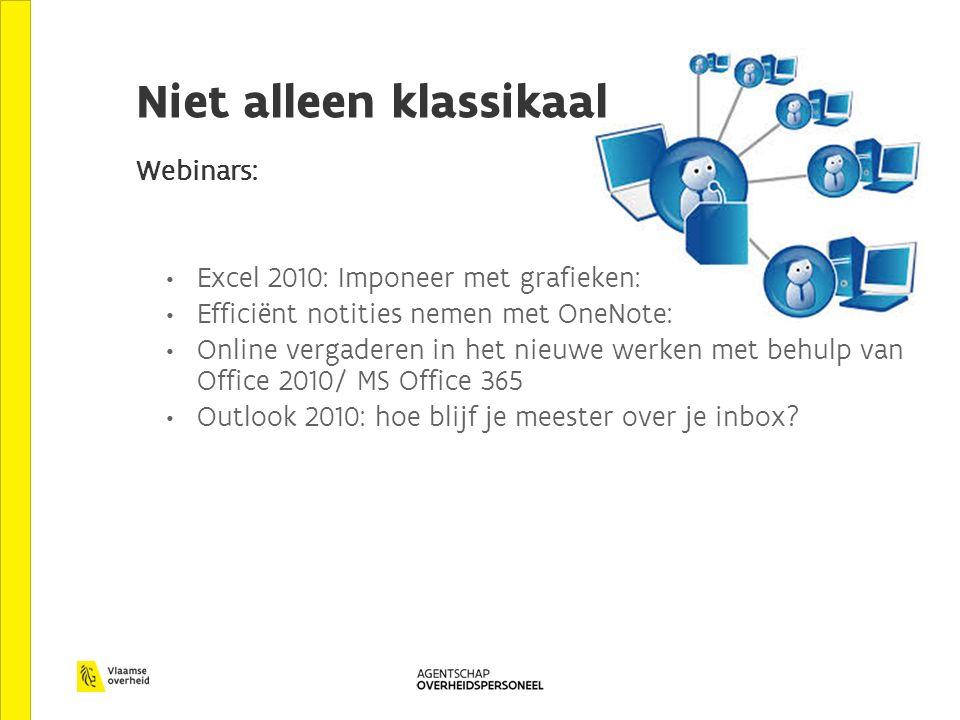 Niet alleen klassikaal Webinars: Excel 2010: Imponeer met grafieken: Efficiënt notities nemen met OneNote: Online vergaderen in het nieuwe werken met behulp van Office 2010/ MS Office 365 Outlook 2010: hoe blijf je meester over je inbox