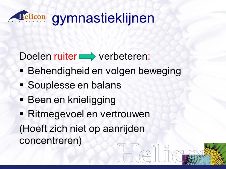 gymnastieklijnen Doelen ruiter verbeteren:  Behendigheid en volgen beweging  Souplesse en balans  Been en knieligging  Ritmegevoel en vertrouwen (