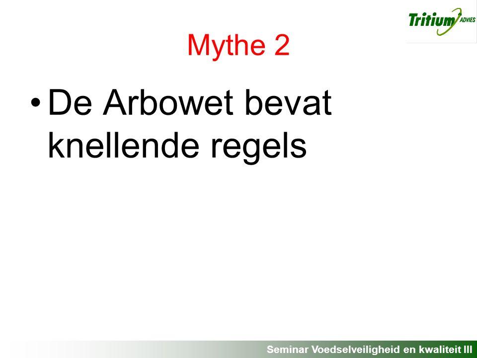 Seminar Voedselveiligheid en kwaliteit III Mythe 2 De Arbowet bevat knellende regels