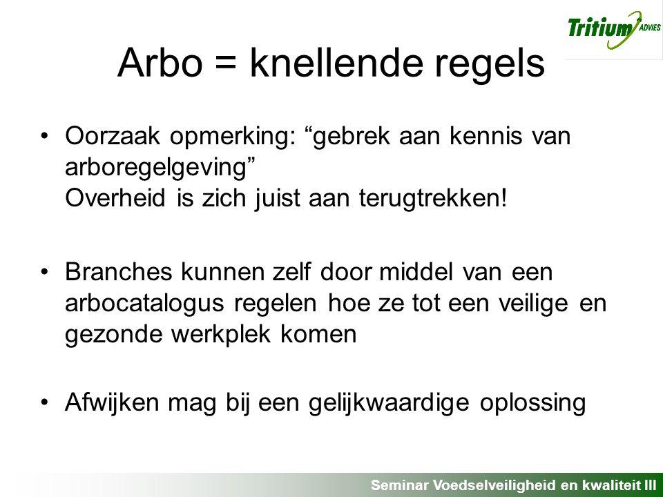 Seminar Voedselveiligheid en kwaliteit III Arbo = knellende regels Oorzaak opmerking: gebrek aan kennis van arboregelgeving Overheid is zich juist aan terugtrekken.