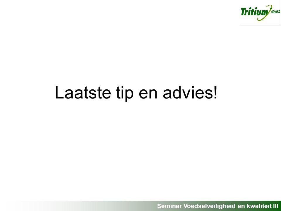 Seminar Voedselveiligheid en kwaliteit III Laatste tip en advies!