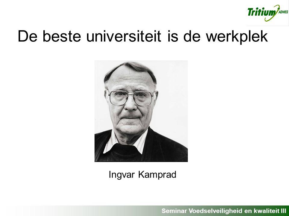 Seminar Voedselveiligheid en kwaliteit III De beste universiteit is de werkplek Ingvar Kamprad