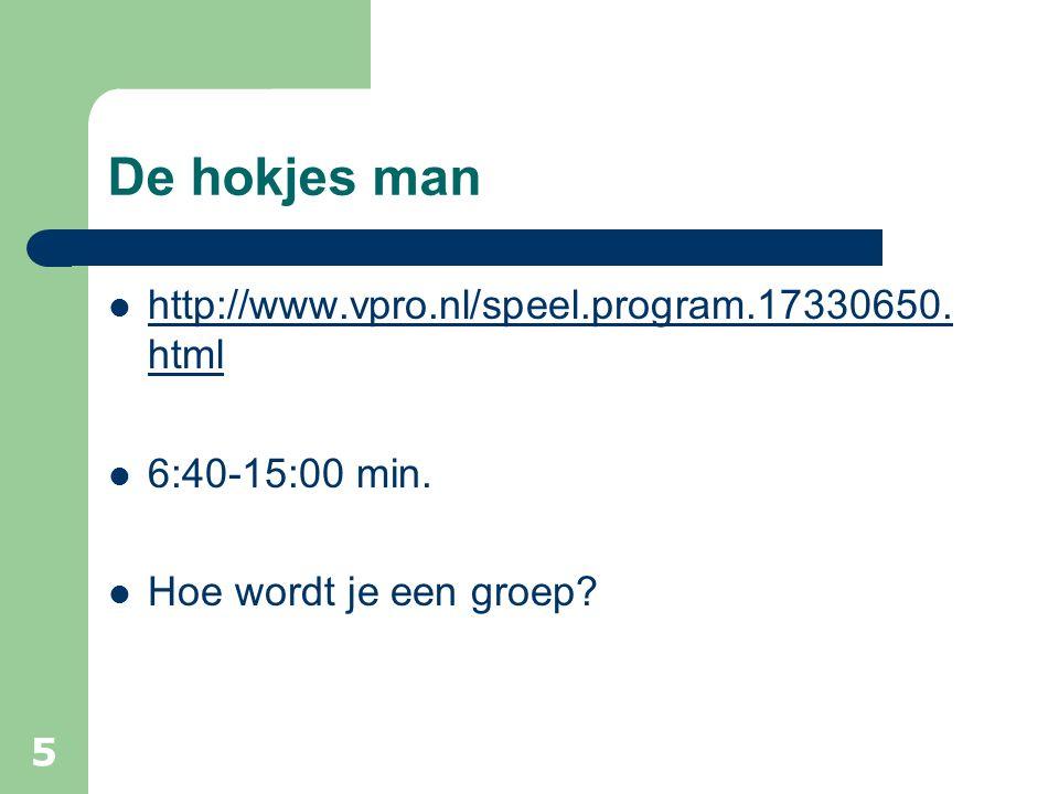 De hokjes man http://www.vpro.nl/speel.program.17330650. html http://www.vpro.nl/speel.program.17330650. html 6:40-15:00 min. Hoe wordt je een groep?