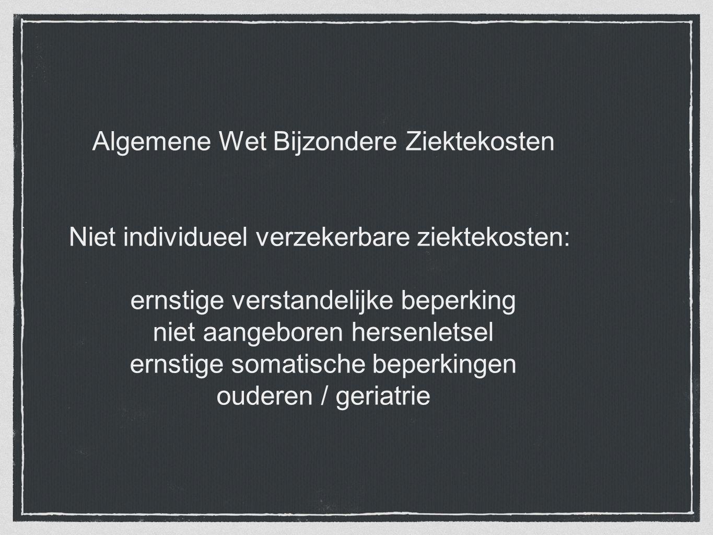 Algemene Wet Bijzondere Ziektekosten Niet individueel verzekerbare ziektekosten: ernstige verstandelijke beperking niet aangeboren hersenletsel ernstige somatische beperkingen ouderen / geriatrie