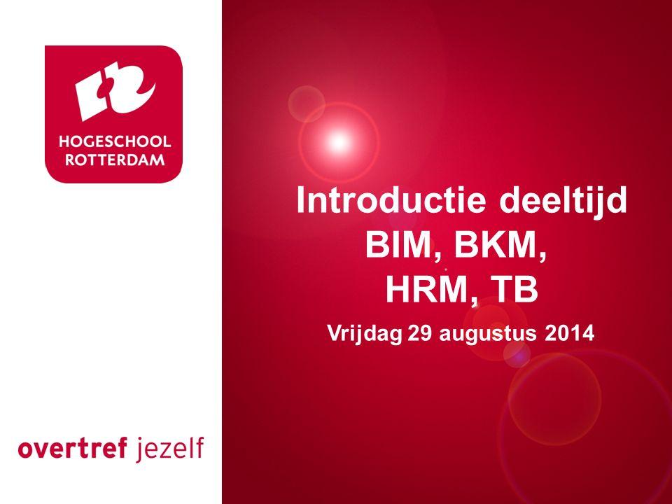 Presentatie titel Rotterdam, 00 januari 2007 Introductie deeltijd BIM, BKM, HRM, TB Vrijdag 29 augustus 2014