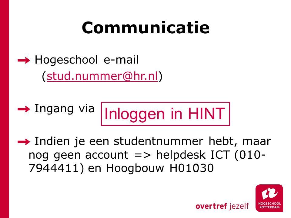 Communicatie Hogeschool e-mail (stud.nummer@hr.nl) Ingang via Indien je een studentnummer hebt, maar nog geen account => helpdesk ICT (010- 7944411) en Hoogbouw H01030 Inloggen in HINT