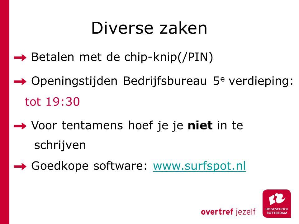 Diverse zaken Betalen met de chip-knip(/PIN) Openingstijden Bedrijfsbureau 5 e verdieping: tot 19:30 Voor tentamens hoef je je niet in te schrijven Goedkope software: www.surfspot.nlwww.surfspot.nl