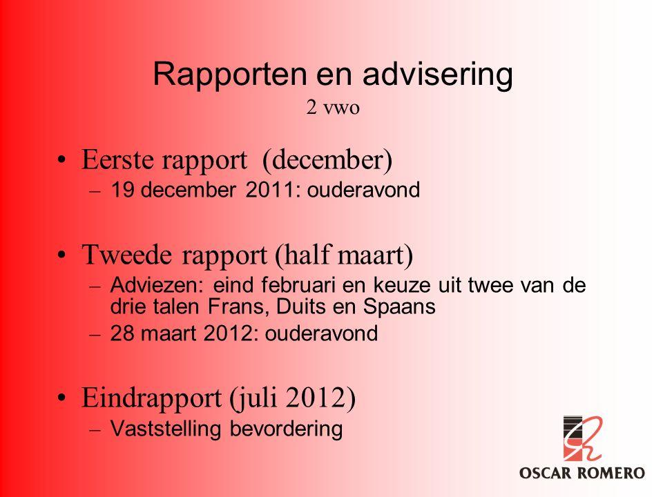 Rapporten en advisering 2 vwo Eerste rapport (december) – 19 december 2011: ouderavond Tweede rapport (half maart) – Adviezen: eind februari en keuze