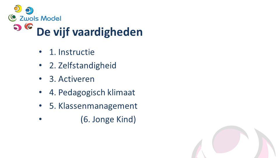 De vijf vaardigheden 1. Instructie 2. Zelfstandigheid 3. Activeren 4. Pedagogisch klimaat 5. Klassenmanagement (6. Jonge Kind)