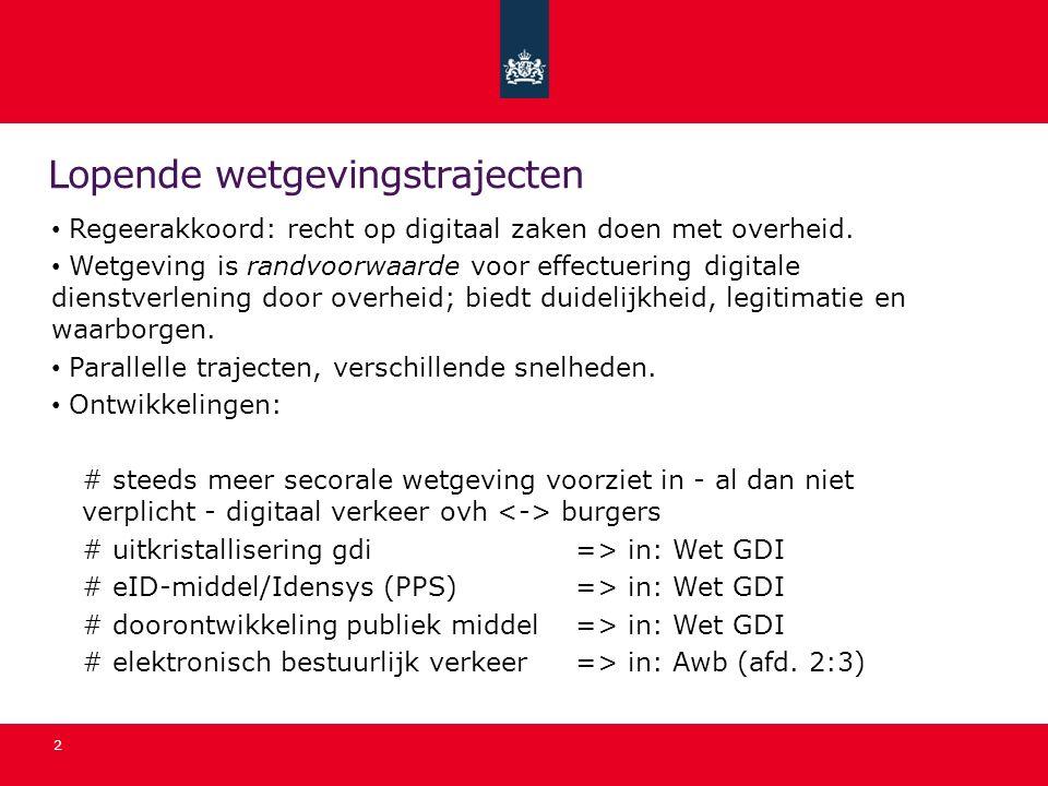Lopende wetgevingstrajecten Regeerakkoord: recht op digitaal zaken doen met overheid. Wetgeving is randvoorwaarde voor effectuering digitale dienstver