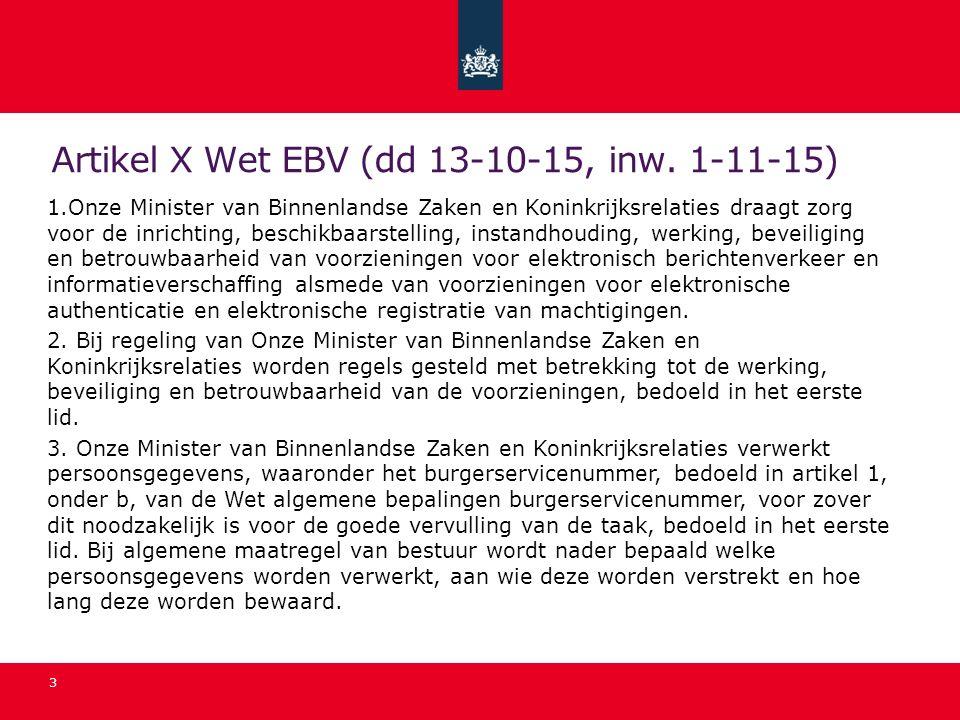 Artikel X Wet EBV (dd 13-10-15, inw. 1-11-15) 1.Onze Minister van Binnenlandse Zaken en Koninkrijksrelaties draagt zorg voor de inrichting, beschikbaa