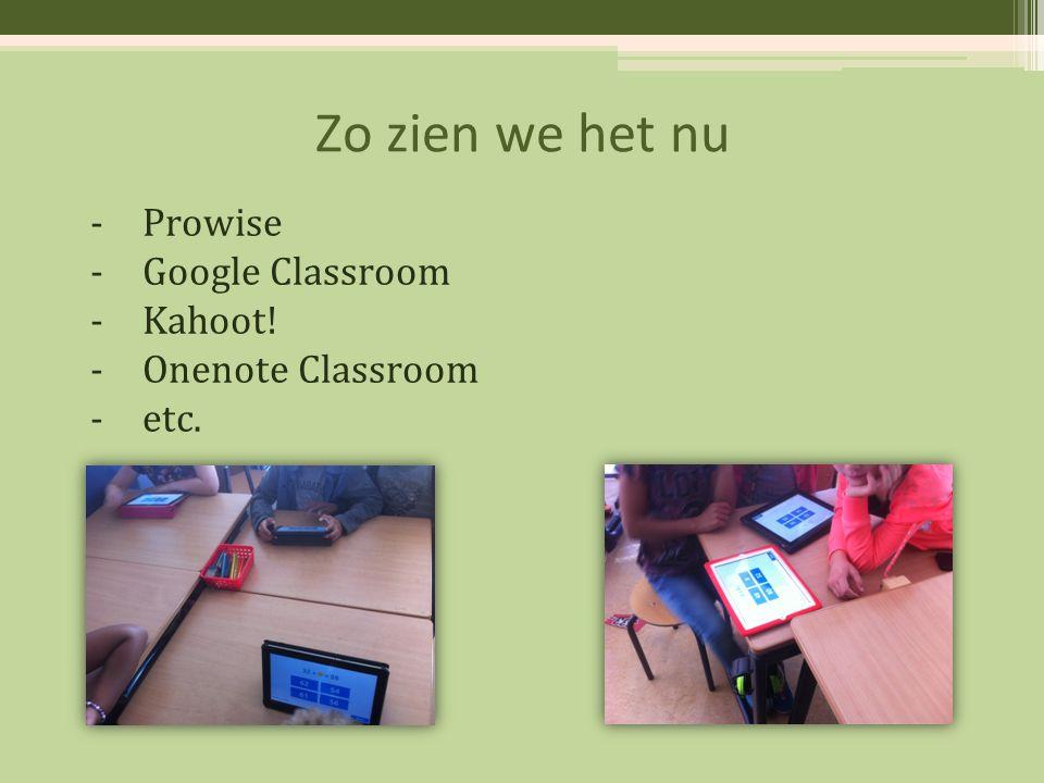 Zo zien we het nu -Prowise -Google Classroom -Kahoot! -Onenote Classroom -etc.