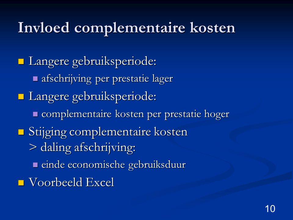 10 Invloed complementaire kosten Langere gebruiksperiode: Langere gebruiksperiode: afschrijving per prestatie lager afschrijving per prestatie lager L