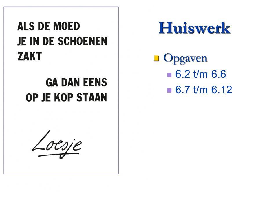 Huiswerk Opgaven Opgaven 6.2 t/m 6.6 6.7 t/m 6.12