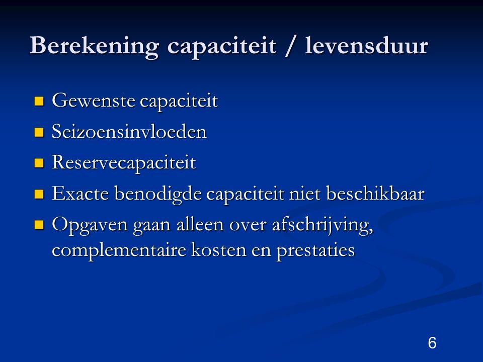 6 Berekening capaciteit / levensduur Gewenste capaciteit Seizoensinvloeden Reservecapaciteit Exacte benodigde capaciteit niet beschikbaar Opgaven gaan