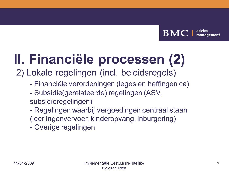15-04-2009Implementatie Bestuursrechtelijke Geldschulden 9 II. Financiële processen (2) 2) Lokale regelingen (incl. beleidsregels) - Financiële verord