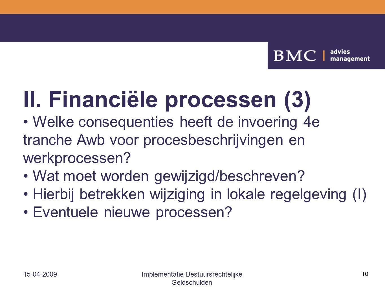 15-04-2009Implementatie Bestuursrechtelijke Geldschulden 10 II. Financiële processen (3) Welke consequenties heeft de invoering 4e tranche Awb voor pr