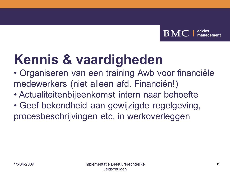 15-04-2009Implementatie Bestuursrechtelijke Geldschulden 11 Kennis & vaardigheden Organiseren van een training Awb voor financiële medewerkers (niet alleen afd.