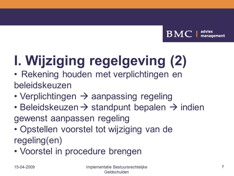 15-04-2009Implementatie Bestuursrechtelijke Geldschulden 7 I. Wijziging regelgeving (2) Rekening houden met verplichtingen en beleidskeuzen Verplichti