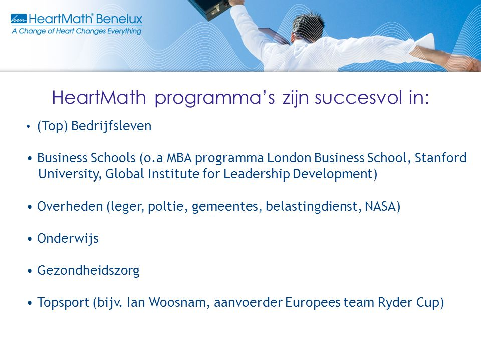 (Top) Bedrijfsleven Business Schools (o.a MBA programma London Business School, Stanford University, Global Institute for Leadership Development) Overheden (leger, poltie, gemeentes, belastingdienst, NASA) Onderwijs Gezondheidszorg Topsport (bijv.