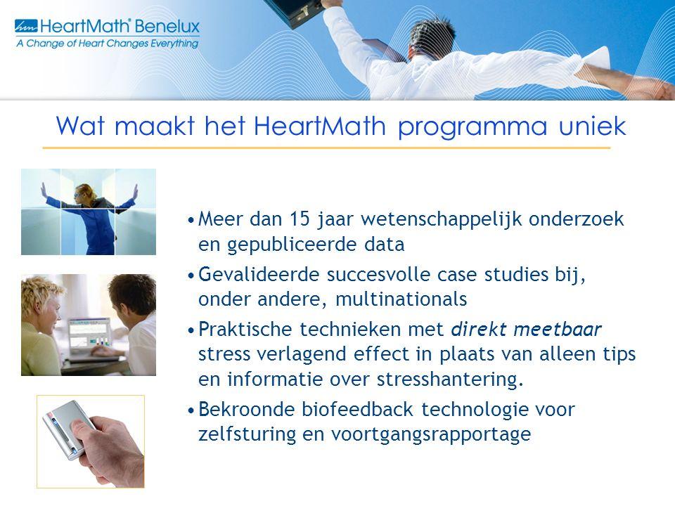 Wat maakt het HeartMath programma uniek Meer dan 15 jaar wetenschappelijk onderzoek en gepubliceerde data Gevalideerde succesvolle case studies bij, onder andere, multinationals Praktische technieken met direkt meetbaar stress verlagend effect in plaats van alleen tips en informatie over stresshantering.