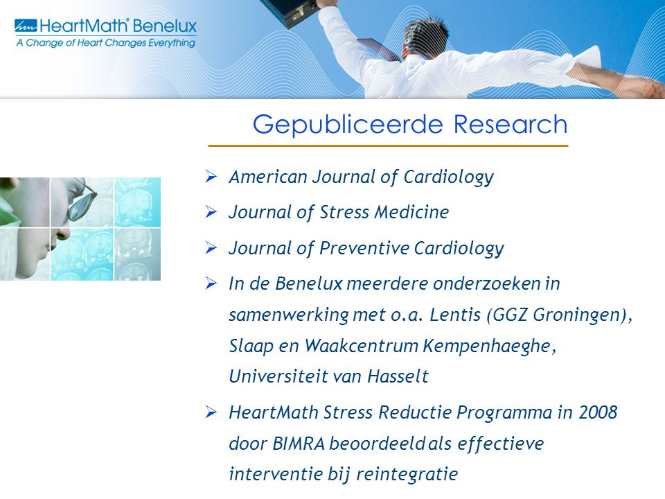 Gepubliceerde Research  American Journal of Cardiology  Journal of Stress Medicine  Journal of Preventive Cardiology  In de Benelux meerdere onder