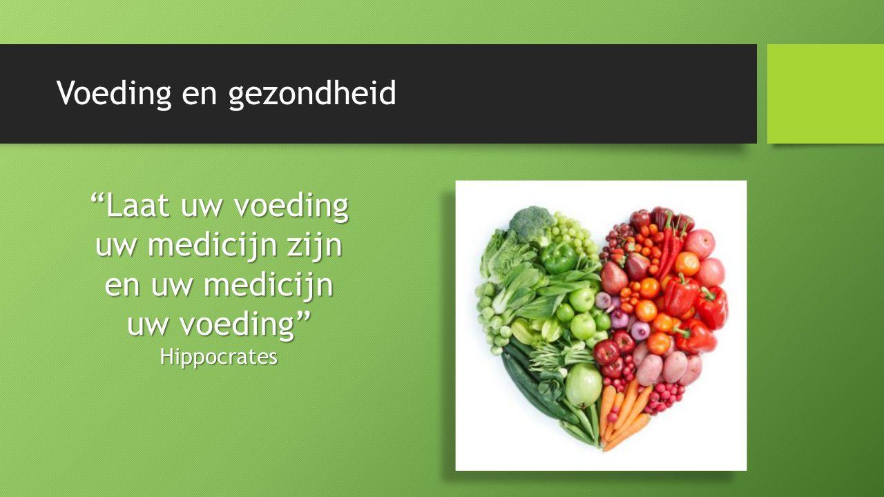 Voeding en gezondheid Laat uw voeding uw medicijn zijn en uw medicijn uw voeding Hippocrates