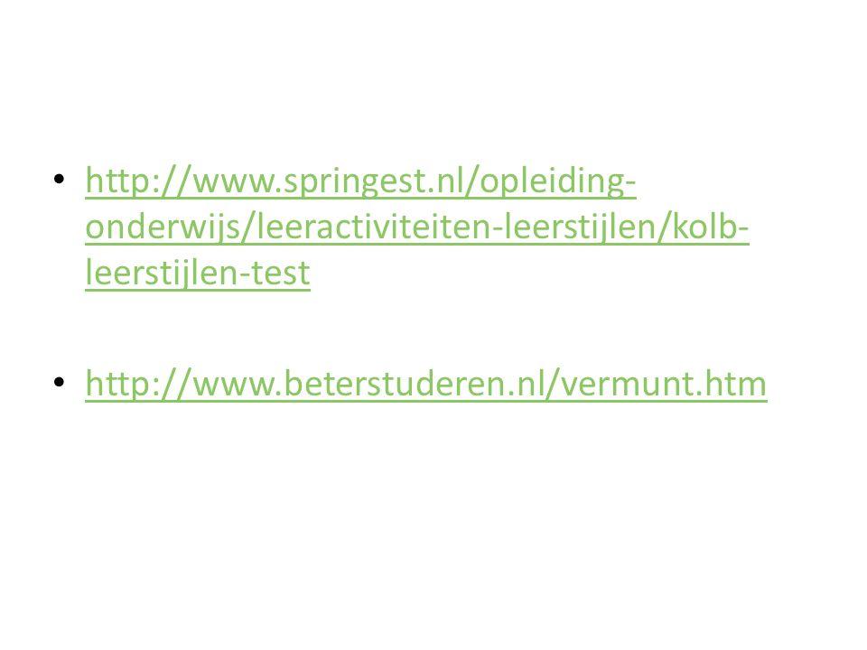 http://www.springest.nl/opleiding- onderwijs/leeractiviteiten-leerstijlen/kolb- leerstijlen-test http://www.springest.nl/opleiding- onderwijs/leeractiviteiten-leerstijlen/kolb- leerstijlen-test http://www.beterstuderen.nl/vermunt.htm