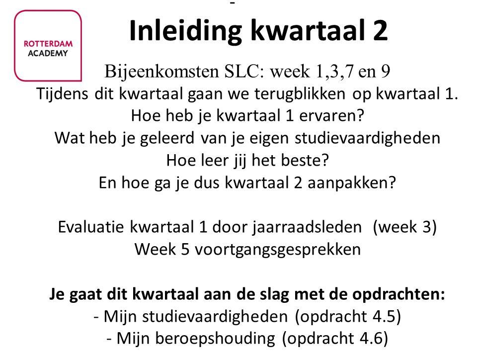 - Bijeenkomsten SLC: week 1,3,7 en 9 Tijdens dit kwartaal gaan we terugblikken op kwartaal 1. Hoe heb je kwartaal 1 ervaren? Wat heb je geleerd van je