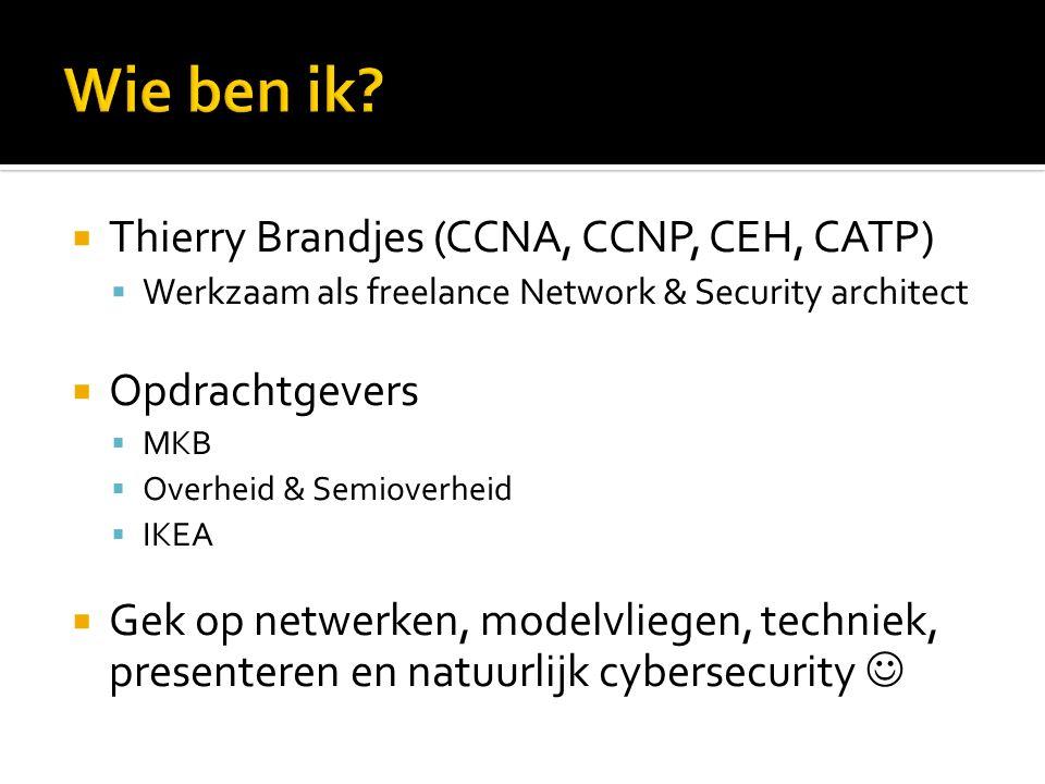  Thierry Brandjes (CCNA, CCNP, CEH, CATP)  Werkzaam als freelance Network & Security architect  Opdrachtgevers  MKB  Overheid & Semioverheid  IKEA  Gek op netwerken, modelvliegen, techniek, presenteren en natuurlijk cybersecurity
