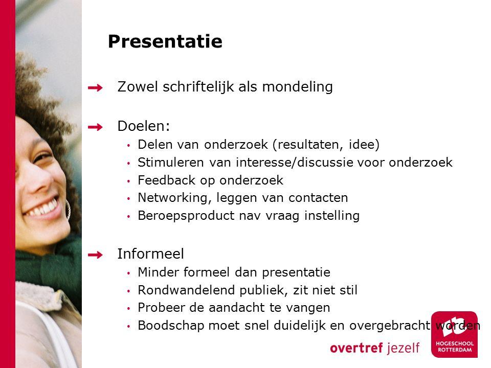 Presentatie Zowel schriftelijk als mondeling Doelen: Delen van onderzoek (resultaten, idee) Stimuleren van interesse/discussie voor onderzoek Feedback