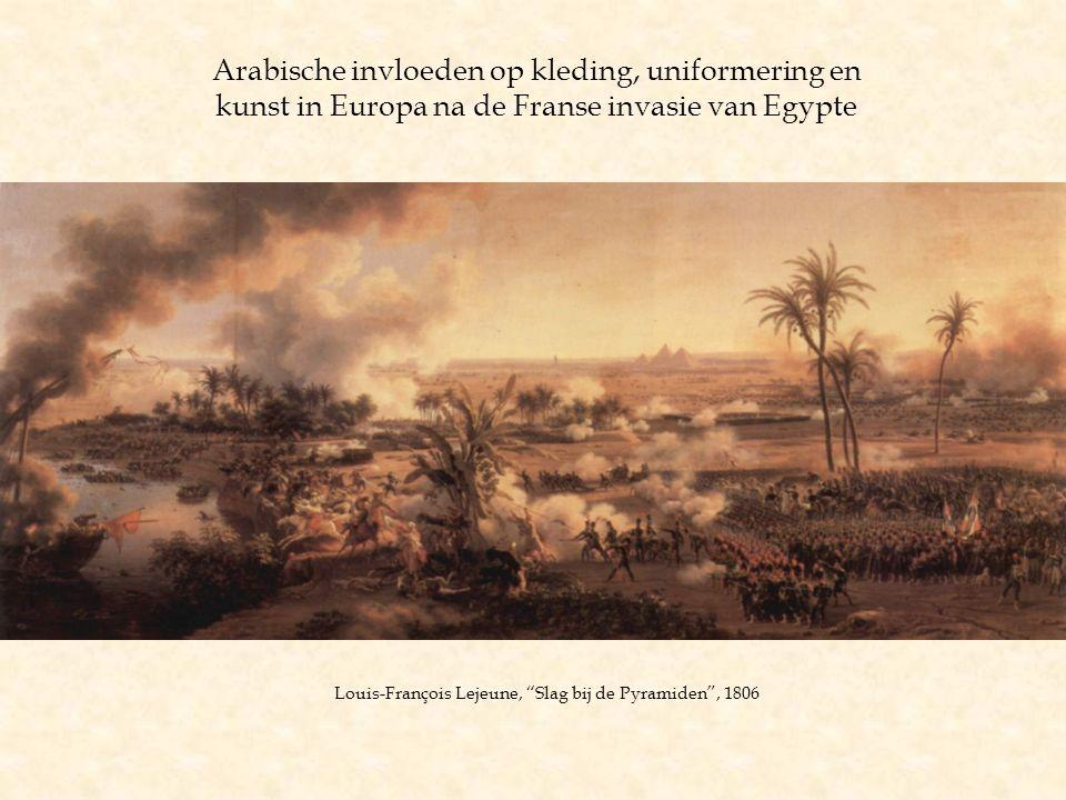 """Arabische invloeden op kleding, uniformering en kunst in Europa na de Franse invasie van Egypte Louis-François Lejeune, """"Slag bij de Pyramiden"""", 1806"""