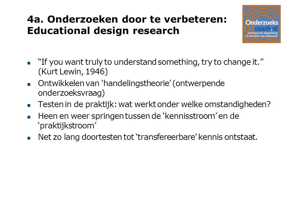 """4a. Onderzoeken door te verbeteren: Educational design research n """"If you want truly to understand something, try to change it."""" (Kurt Lewin, 1946) n"""