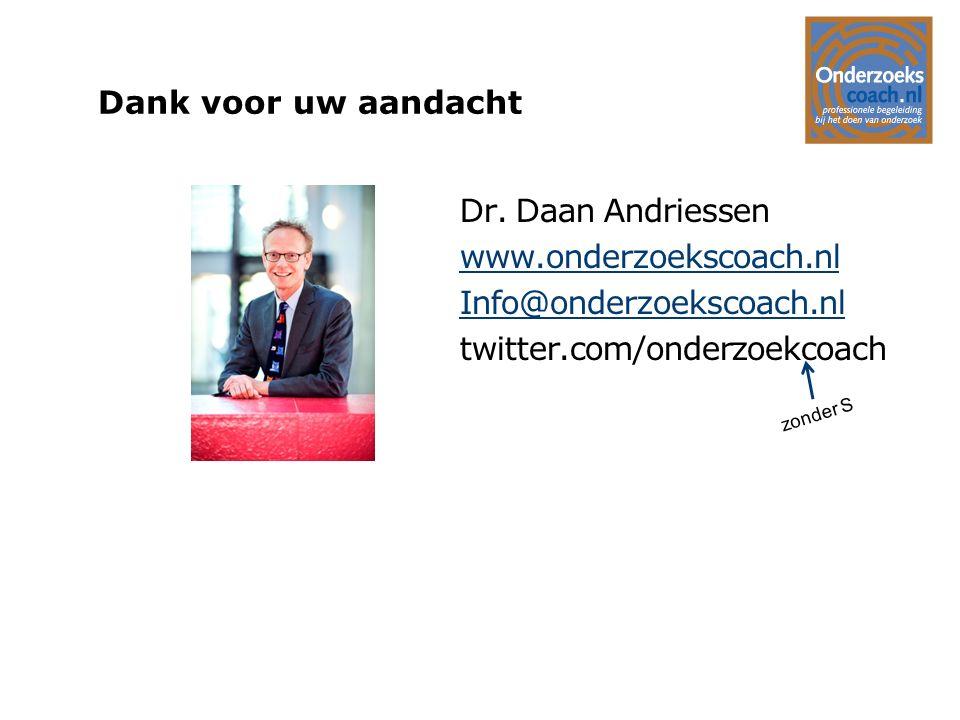 Dank voor uw aandacht Dr. Daan Andriessen www.onderzoekscoach.nl Info@onderzoekscoach.nl twitter.com/onderzoekcoach zonder S