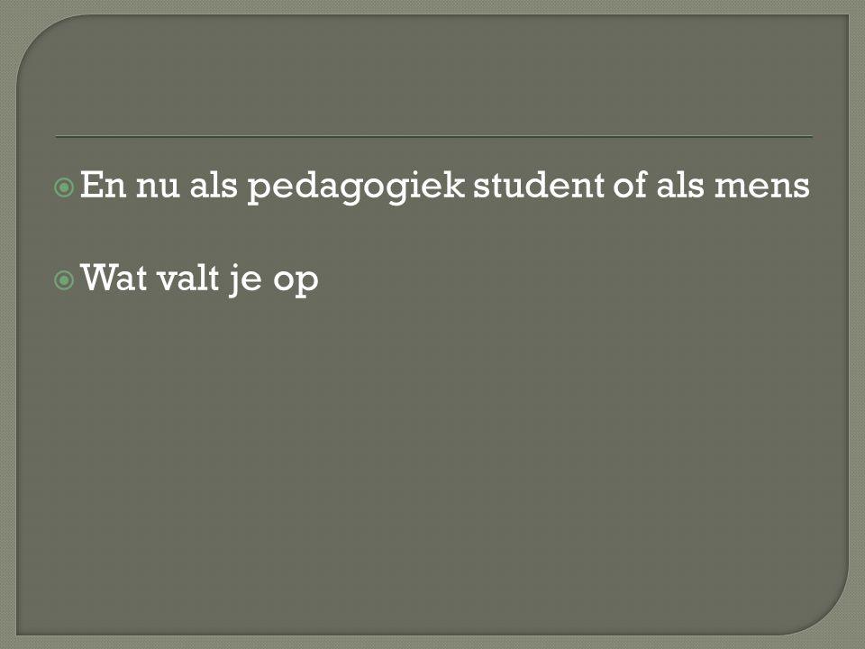  En nu als pedagogiek student of als mens  Wat valt je op