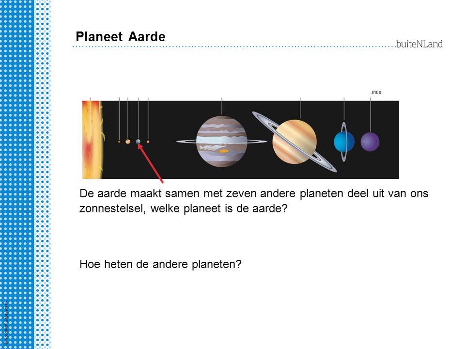 De aarde maakt samen met zeven andere planeten deel uit van ons zonnestelsel, welke planeet is de aarde? Hoe heten de andere planeten? Planeet Aarde