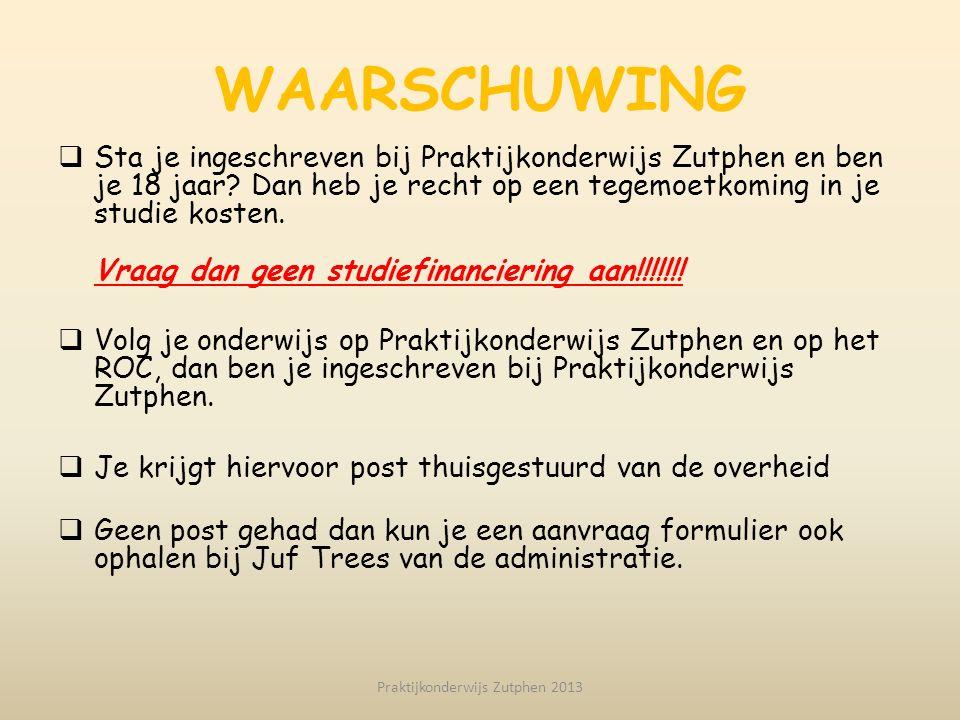 WAARSCHUWING  Sta je ingeschreven bij Praktijkonderwijs Zutphen en ben je 18 jaar? Dan heb je recht op een tegemoetkoming in je studie kosten. Vraag