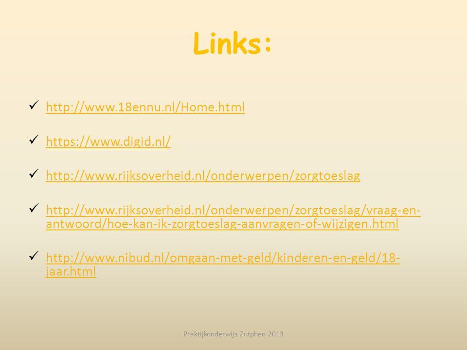 Links: http://www.18ennu.nl/Home.html https://www.digid.nl/ http://www.rijksoverheid.nl/onderwerpen/zorgtoeslag http://www.rijksoverheid.nl/onderwerpe