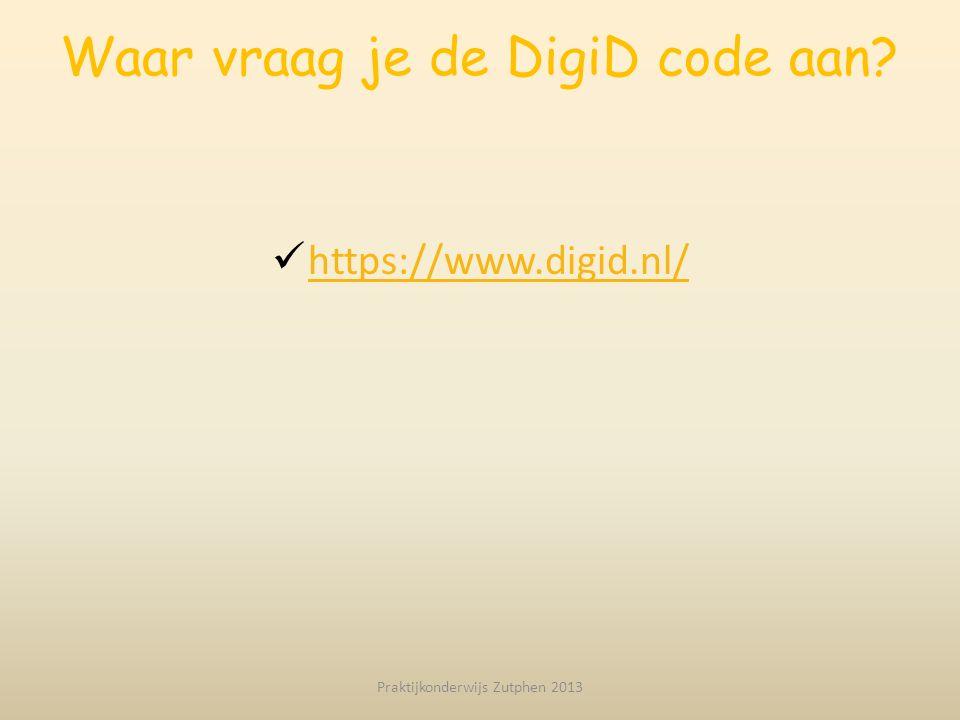 Waar vraag je de DigiD code aan? https://www.digid.nl/ Praktijkonderwijs Zutphen 2013