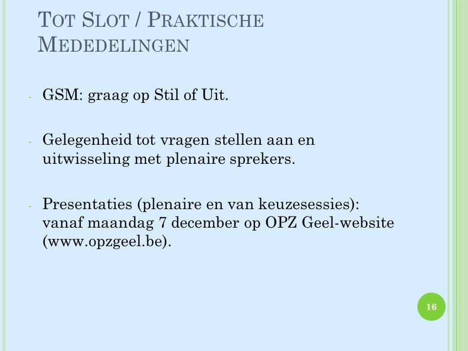 T OT S LOT / P RAKTISCHE M EDEDELINGEN - GSM: graag op Stil of Uit.