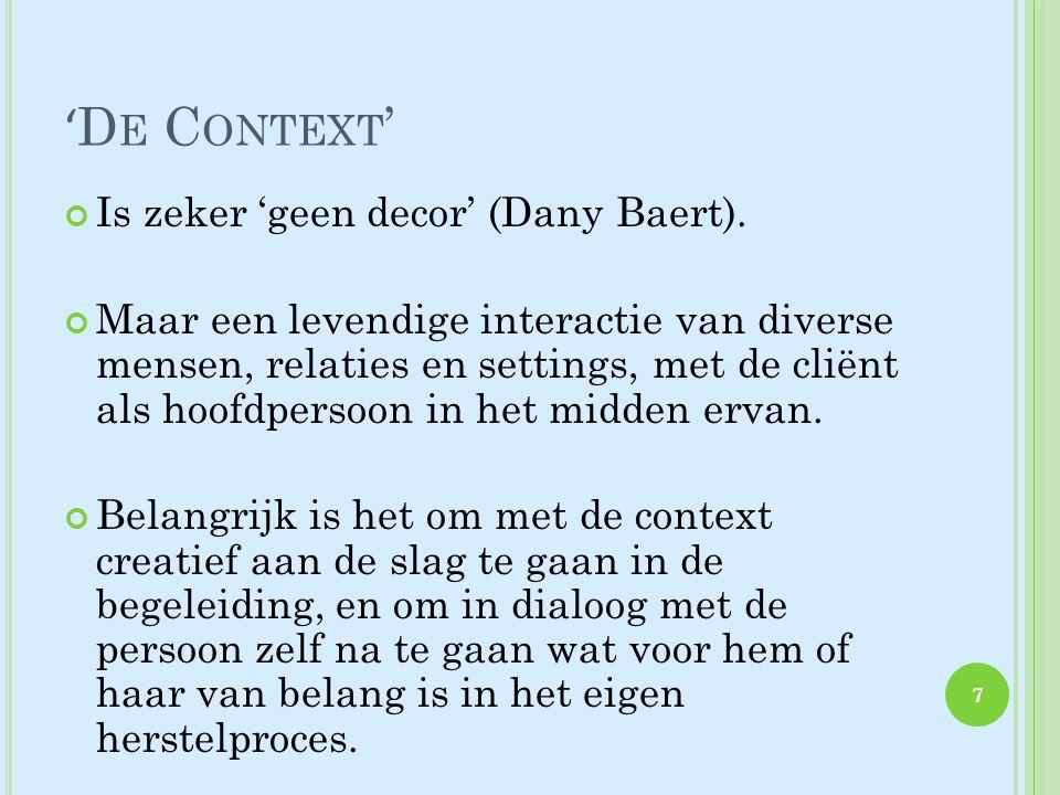 ' D E C ONTEXT ' Is zeker 'geen decor' (Dany Baert). Maar een levendige interactie van diverse mensen, relaties en settings, met de cliënt als hoofdpe