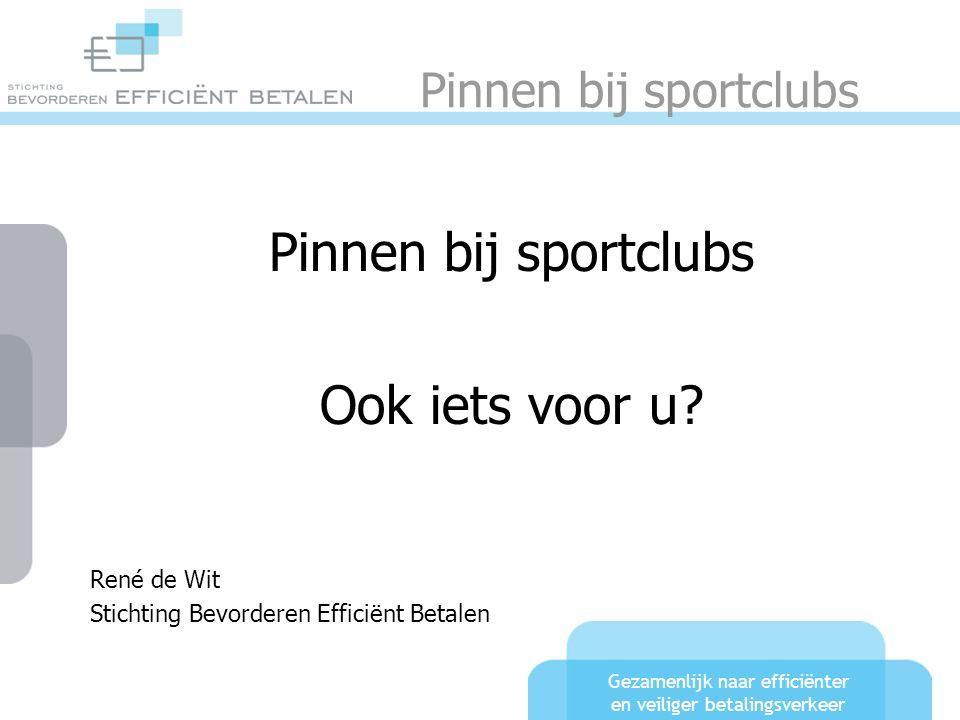 Gezamenlijk naar efficiënter en veiliger betalingsverkeer Betalen in Nederland Sportclubs met een pinautomaat: - Fitness470 - Zwembaden410 - Golf69 - Voetbal.