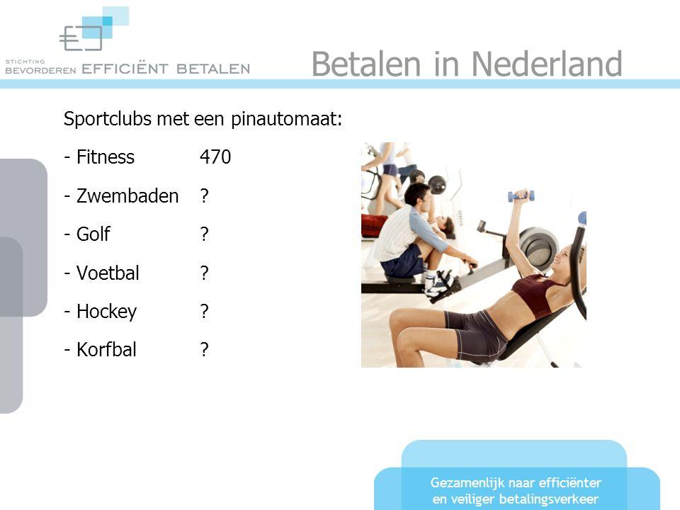 Gezamenlijk naar efficiënter en veiliger betalingsverkeer Betalen in Nederland Sportclubs met een pinautomaat: - Fitness470 - Zwembaden? - Golf? - Voe