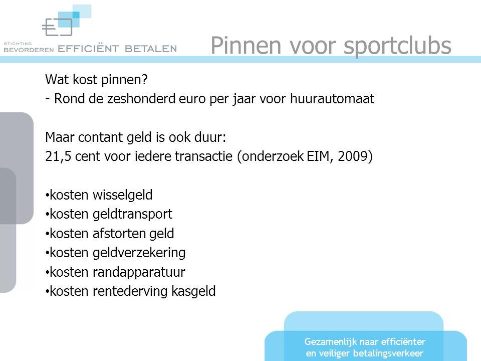 Gezamenlijk naar efficiënter en veiliger betalingsverkeer Pinnen voor sportclubs Wat kost pinnen? - Rond de zeshonderd euro per jaar voor huurautomaat